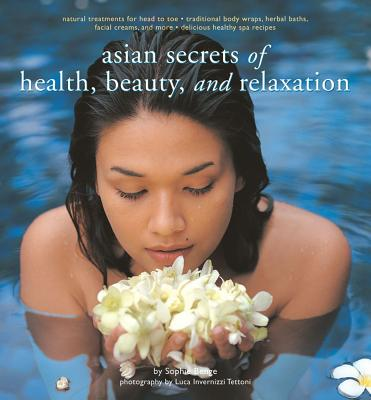 Asian Secrets of Health, Beauty and Relaxation, Benge, Sophie; Tettoni, Luca Invernizzi