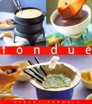 Fondue: The Essential Kitchen Series, Carmack, Robert