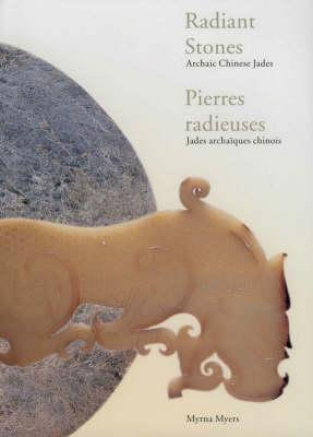 Image for Radiant Stones: Archaic Chinese Jades / Pierres Radieuse: Jades Archaiques Chinois