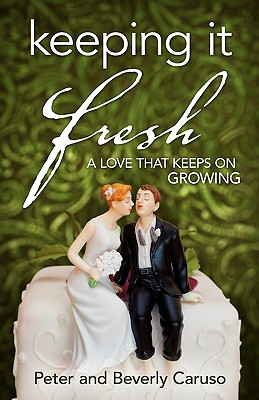 Keeping It Fresh - A Love that Keeps on Growing, Caruso, Peter; Caruso, Beverly A.