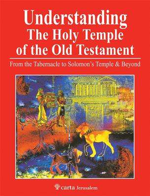 Image for Understanding the Holy Temple of the Old Testament: From the Tabernacle to Solomon's Temple & Beyond