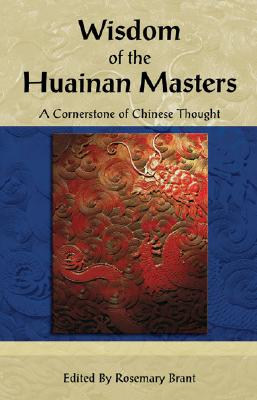 Wisdom of the Huainan Masters: A Cornerstone of Chinese Thought (Cornerstone of . . . Series)