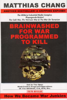 Image for Brainwashed for War - Programmed to Kill: The Military-Industrial-Media Complex Propaganda behind the Cold War, Vietnam War & War on Terrorism