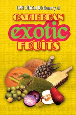 "Lmh Official Dictionary of Caribbean Exotic Fruits. K. Sean Harris & L. Mike Henry, ""Harris, K. Sean"""