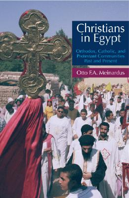 Image for Christians In Egypt: Orthodox, Catholic, and Protestant Communities - Past and Present