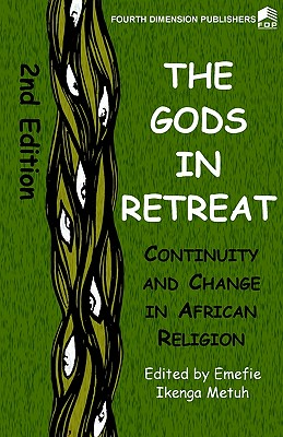 The Gods in Retreat. Continiuity and Change in African Religions, Metuh, Emfemie Ikenga, editor