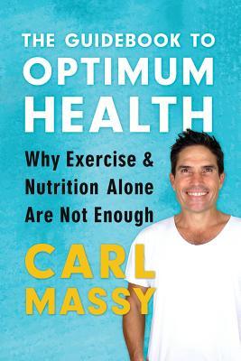 The Guidebook to Optimum Health (The Guidebook Series) (Volume 2), Massy, Carl