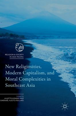 New Religiosities, Modern Capitalism, and Moral Complexities in Southeast Asia (Religion and Society in Asia Pacific)