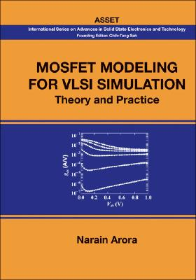 Mosfet Modeling for VLSI Simulation: Theory And Practice (International Series on Advances in Solid State Electronics) (International Series on Advances in Solid State Electronics and Technology), Narain Arora