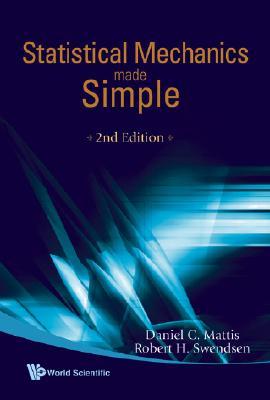 STATISTICAL MECHANICS MADE SIMPLE (2ND EDITION), MATTIS, DANIEL C; SWENDSEN, ROBERT H