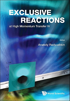 Exclusive Reactions at High Momentum Transfer IV: Proceedings of the 4th Workshop, Anatoly Radyushkin