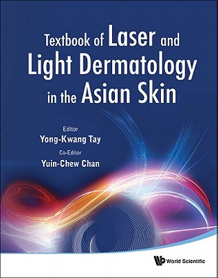 Textbook of Laser and Light Dermatology in the Asian Skin, Yong-Kwang Tay