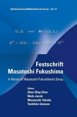 Festschrift Masatoshi Fukushima: In Honor of Masatoshi Fukushima's Sanju (Interdisciplinary Mathematical Sciences)
