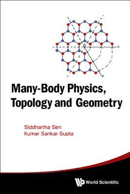 Many-Body Physics, Topology and Geometry, Sen, Siddhartha; Gupta, Kumar Sankar