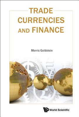 Trade, Currencies and Finance, Morris Goldstein