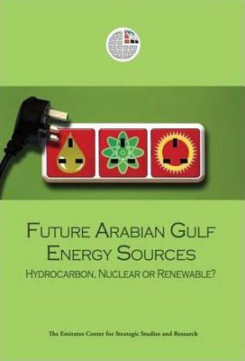 Image for Future Arabian Gulf Energy Sources: Hydrocarbon, Nuclear or Renewable?