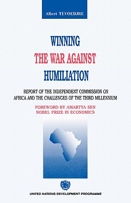 Winning the War Against Humiliation. Report of the Independent Commission on Africa and the challenges of the Third Millenniu, Teveodjre, Albert