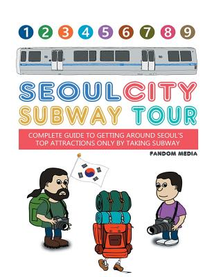 Image for Seoul City Subway Tour (Full Color Edition): Complete Guide to Getting Around Seoul's Top Attractions by Just Taking the Subway